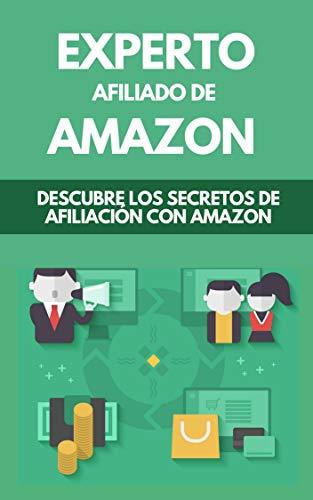 Experto Afiliado de Amazon: Descubre Los Secretos De Afiliación Con Amazon (Spanish Edition)