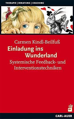 Einladung ins Wunderland: Systemische Feedback- und Interventionstechniken (Systemische Therapie)