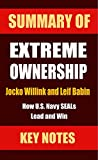 Summary of EXTREME OWNERSHIP: How U.S. Navy SEALs Lead and Win (UNOFFICIAL SUMMARY| Key Takeaways & Analysis from Jocko Willink and Leif Babin's book Book 1)
