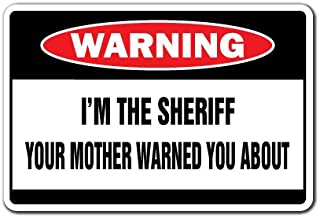 I'm The Sheriff Warning Sign | Indoor/Outdoor | Funny Home Décor for Garages, Living Rooms, Bedroom, Offices | SignMission Gag Funny Gift Deputy Cop Police Sign Wall Plaque Decoration