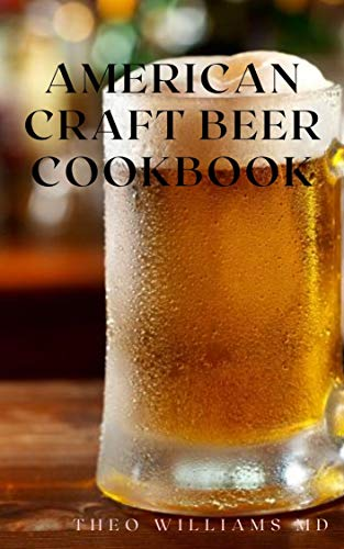 AMERICAN CRAFT BEER COOKBOOK: The Complete Guide To Nutritional Recipes And Cooking With Beer (English Edition)