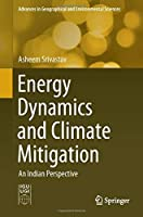 Energy Dynamics and Climate Mitigation: An Indian Perspective (Advances in Geographical and Environmental Sciences)