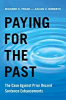 Paying for the Past: The Case Against Prior Record Sentence Enhancements