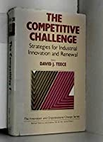 Competitive Challenge: Strategies for Industrial Innovation and Renewal