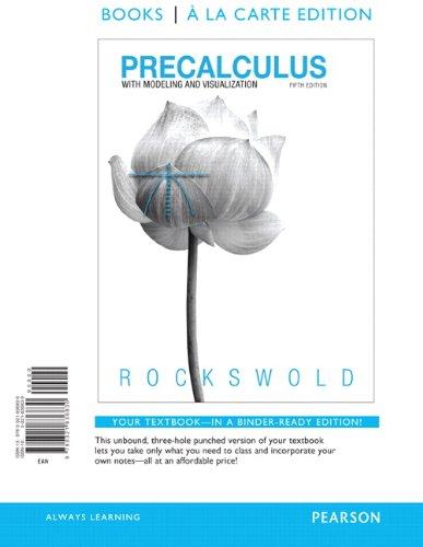 Precalculus with Modeling & Visualization, Books a la Carte Edition (5th Edition)