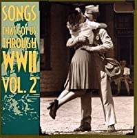 Songs That Got Us Through WWII, Vol. 2 by Songs That Got Us Through W