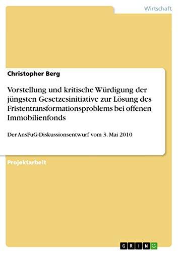 Vorstellung und kritische Würdigung der jüngsten Gesetzesinitiative zur Lösung des Fristentransformationsproblems bei offenen Immobilienfonds: Der AnsFuG-Diskussionsentwurf vom 3. Mai 2010