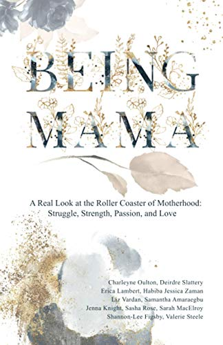 Being Mama: A Real Look at the Roller Coaster of Motherhood: Struggle, Strength, Passion, and Love