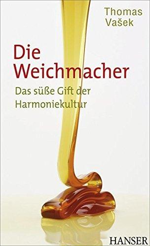 Die Weichmacher: Das süße Gift der Harmoniekultur by Thomas Vasek (2011-03-03)
