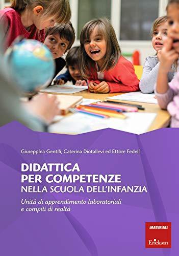 Didattica per competenze nella scuola dell'infanzia. Unità di apprendimento laboratoriali e compiti di realtà