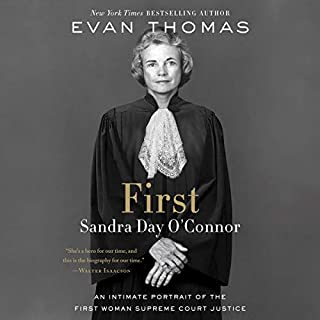 First     Sandra Day O'Connor              By:                                                                                                                                 Evan Thomas                               Narrated by:                                                                                                                                 Kirsten Potter                      Length: 16 hrs and 33 mins     55 ratings     Overall 4.7