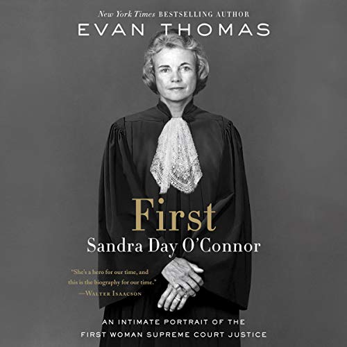 First     Sandra Day O'Connor              By:                                                                                                                                 Evan Thomas                               Narrated by:                                                                                                                                 Kirsten Potter                      Length: 16 hrs and 33 mins     107 ratings     Overall 4.7
