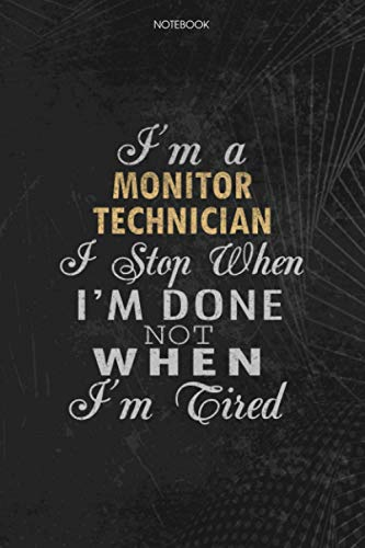 Notebook Planner I'm A Monitor Technician I Stop When I'm Done Not When I'm Tired Job Title Working Cover: Schedule, Lesson, 6x9 inch, 114 Pages, Money, Lesson, To Do List, Journal