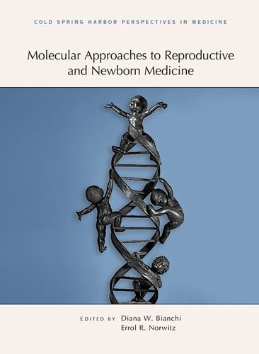 Molecular Approaches to Reproductive and Newborn Medicine (Subject Collection from Cold Spring Harbo