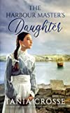 THE HARBOUR MASTER'S DAUGHTER a compelling saga of love, loss and self-discovery