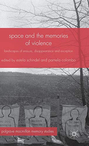 Space and the Memories of Violence: Landscapes of Erasure, Disappearance and Exception (Palgrave Macmillan Memory Studies)