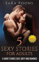 5 Sexy Stories For Adults Vol.3: 5 Short Stories Sexy, Dirty And Romance