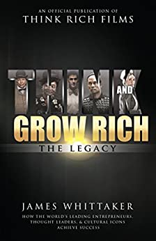 Think and Grow Rich: The Legacy: How the World's Leading Entrepreneurs, Thought Leaders, & Cultural Icons Achieve Success by [James Whittaker, Bob Proctor]