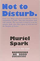 Not to Disturb (The Collected Muriel Spark Novels)