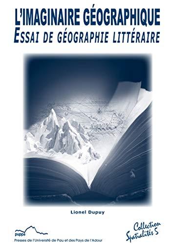 L'imaginaire géographique : Essai de géographie littéraire
