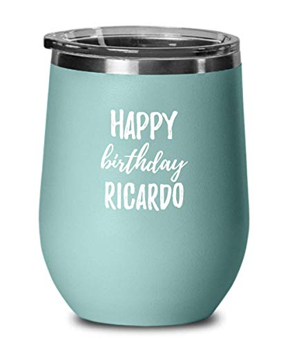 Happy Birthday Ricardo Wine Glass Saying Funny Gift Idea For Anniversary Custom Name Insulated Tumbler With Lid 12 Oz Teal