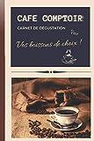 CAFE COMPTOIR Carnet de dégustation Pour Vos boissons de choix !: Carnet de dégustation de café à remplir pour les amateurs de café de marque / ... de 119 pages / petit format 15 x 22 cm