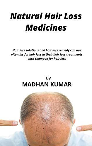 Natural Hair Loss Medicines: Hair loss solutions and hair loss remedy can use vitamins for hair loss in their hair loss treatments with shampoo for hair loss (English Edition)