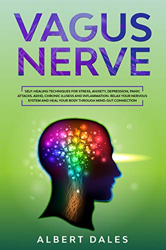 Vagus Nerve: Self-healing Techniques for Stress, Anxiety, Depression, Panic Attacks. ADHD, Chronic Illness and Inflammation. Relax Your Nervous System ... Mind-Gut Connection (English Edition)