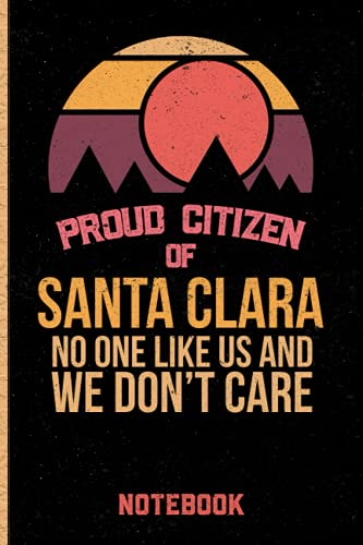 Proud Citizen Of Santa Clara No One Like Us And We Don't Care Notebook: Gift Idea For Santa Clara citizens Lined Diary Notebook or Journal Vintage Beautiful Cover