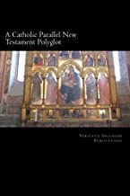 A Catholic Parallel New Testament Polyglot: Vol I: The Four Gospels and the Acts of the Apostles in Latin, English, and Greek
