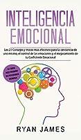 Inteligencia Emocional: Los 21 Consejos y trucos más efectivos para la conciencia de uno mismo, el control de las emociones y el mejoramiento de tu Coeficiente Emocional (Emotional Intelligence) (Spanish Edition)