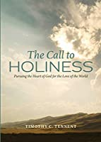 The Call to Holiness: Pursuing the Heart of God for the Love of the World