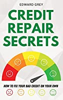 Credit Repair Secrets: How to Fix Your Bad Credit On Your Own
