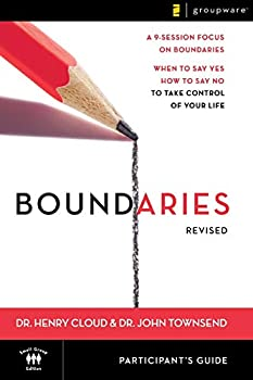 Boundaries Participant s Guide---Revised  When To Say Yes How to Say No to Take Control of Your Life