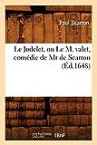 Le Jodelet, Ou Le M. Valet, Comedie de MR de Scarron (Ed.1648) (Litterature) (French Edition)