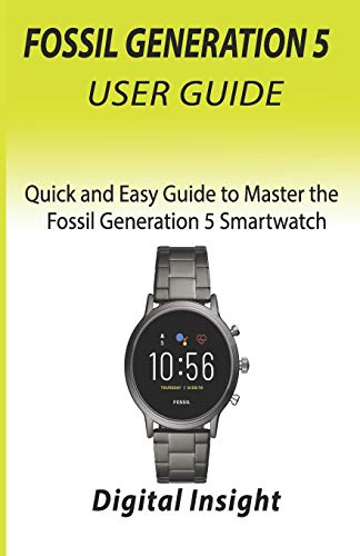 FOSSIL GENERATION 5 USER GUIDE: Quick and Easy Guide to Master the Fossil Generation 5 Smartwatch