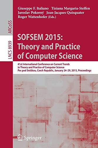 SOFSEM 2015: Theory and Practice of Computer Science: 41st International Conference on Current Trends in Theory and Practice of Computer Science, Pec ... Notes in Computer Science, Band 8939)