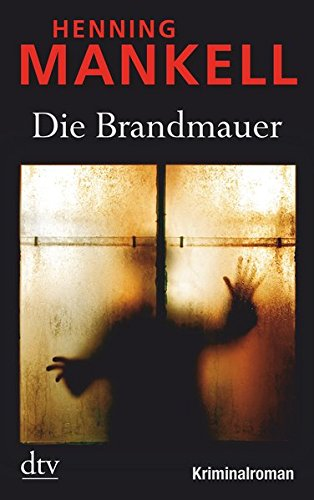 Die Brandmauer: Kurt Wallanders 8. Fall: Kriminalroman (Kurt-Wallander-Reihe, Band 9)