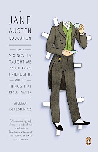 A Jane Austen Education: How Six Novels Taught Me About Love, Friendship, and the Things That Really Matter