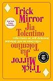 Trick Mirror: Reflections on Self-Delusion - Jia Tolentino