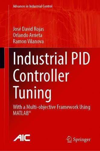 Industrial PID Controller Tuning: With a Multi-objective Framework Using MATLAB® (Advances in Industrial Control)