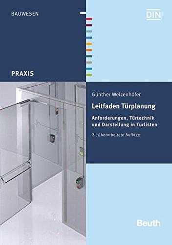 Leitfaden Türplanung: Anforderungen, Türtechnik und Darstellung in Türlisten (Beuth Praxis)