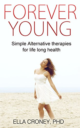 Forever Young:: Simple Alternative Therapies for Life Long, Health. (English Edition)