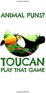 Animal Puns Toucan Play That Game: Notebook