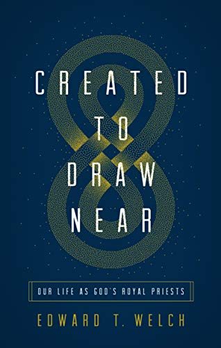 Welch, E: Created to Draw Near: Our Life as God's Royal Priests