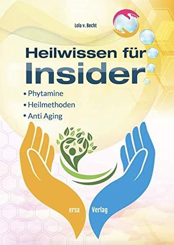 Heilwissen für Insider: Phytamine, Heilmethoden, Anti Aging