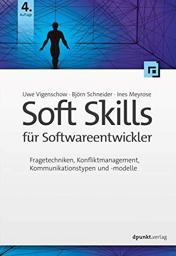 Soft Skills für Softwareentwickler: Fragetechniken, Konfliktmanagement, Kommunikationstypen und -modelle