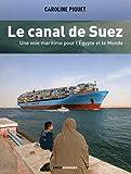 Le canal de Suez - Une voie maritime pour l'Egypte et le Monde - Erick Bonnier - 22/02/2018