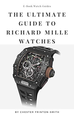 The Ultimate Guide to Richard Mille Watches: Luxury Watch Guides (English Edition)
