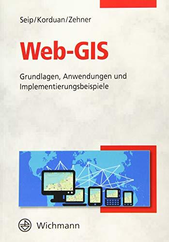 Web-GIS: Grundlagen, Anwendungen und Implementierungsbeispiele